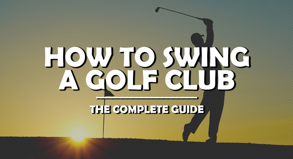 How To Swing A Golf Club - Header Image