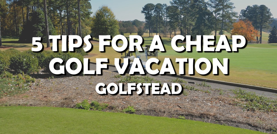Tips For A Cheap Golf Vacation - Top Banner