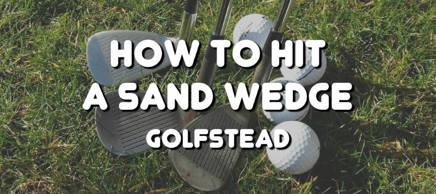 How To Hit A Sand Wedge - Banner