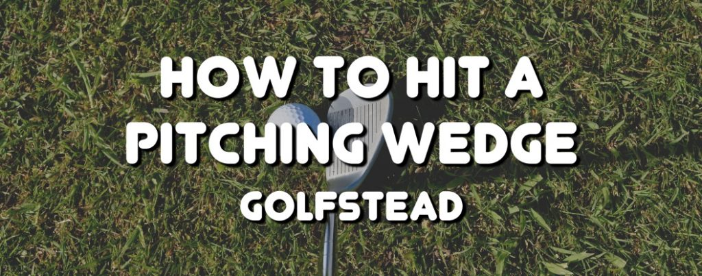 How To Hit A Pitching Wedge - Banner