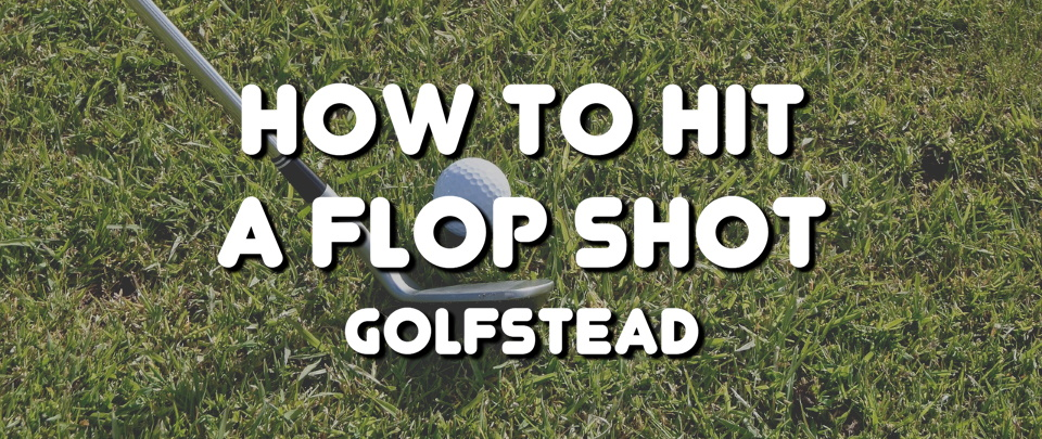 How To Hit A Flop Shot - Banner