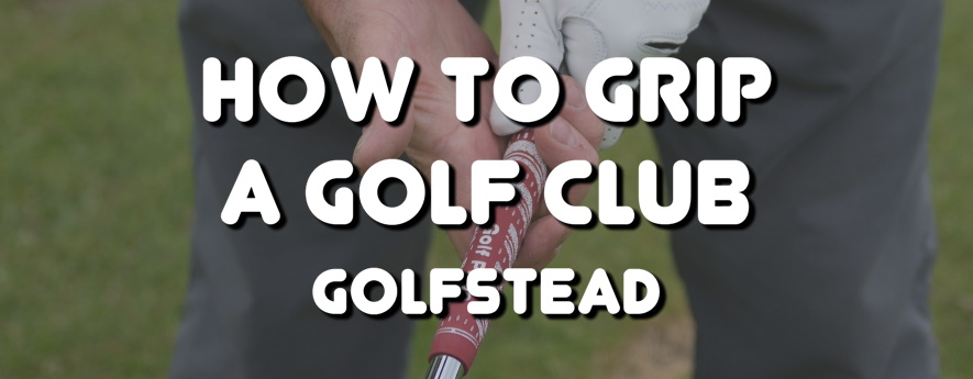 How To Grip A Golf Club - Banner